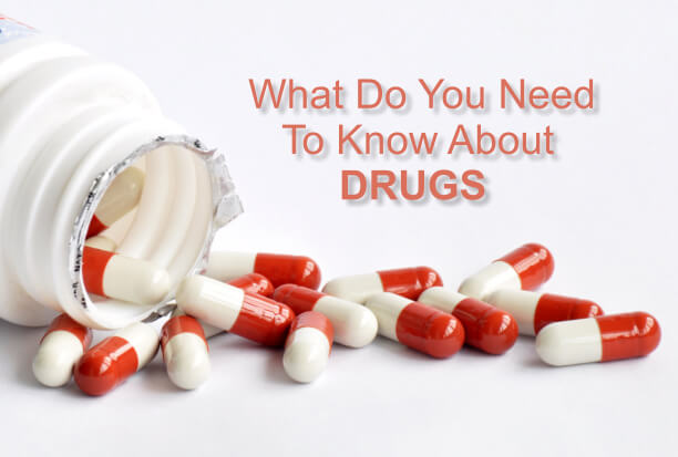What do you need to know about drugs?