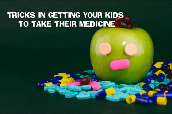 TRICKS IN GETTING YOUR KIDS TO TAKE THEIR MEDICINE