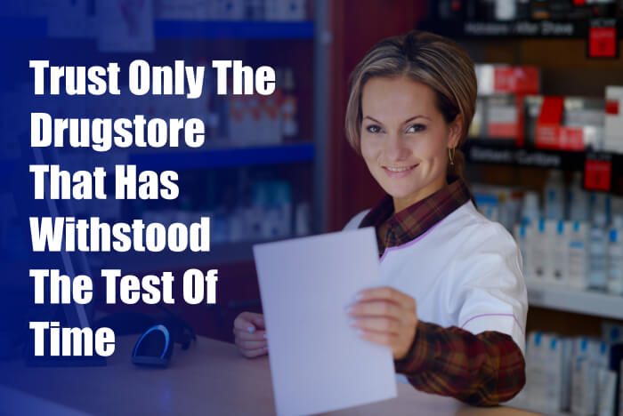 Trust Only The Drugstore That Has Withstood The Test Of Time
