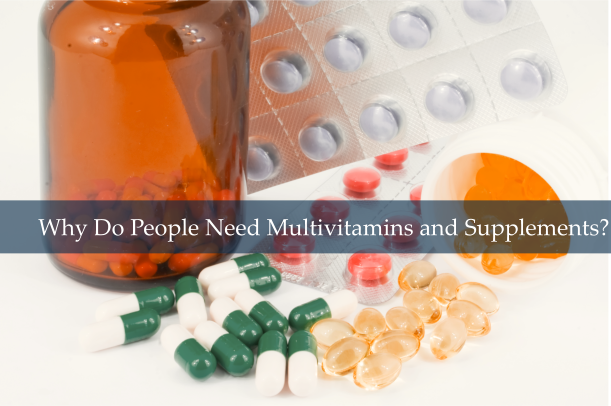 Why Do People Need Multivitamins and Supplements?